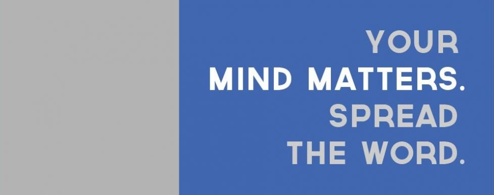 Your Mind Matter. Spread the Word.